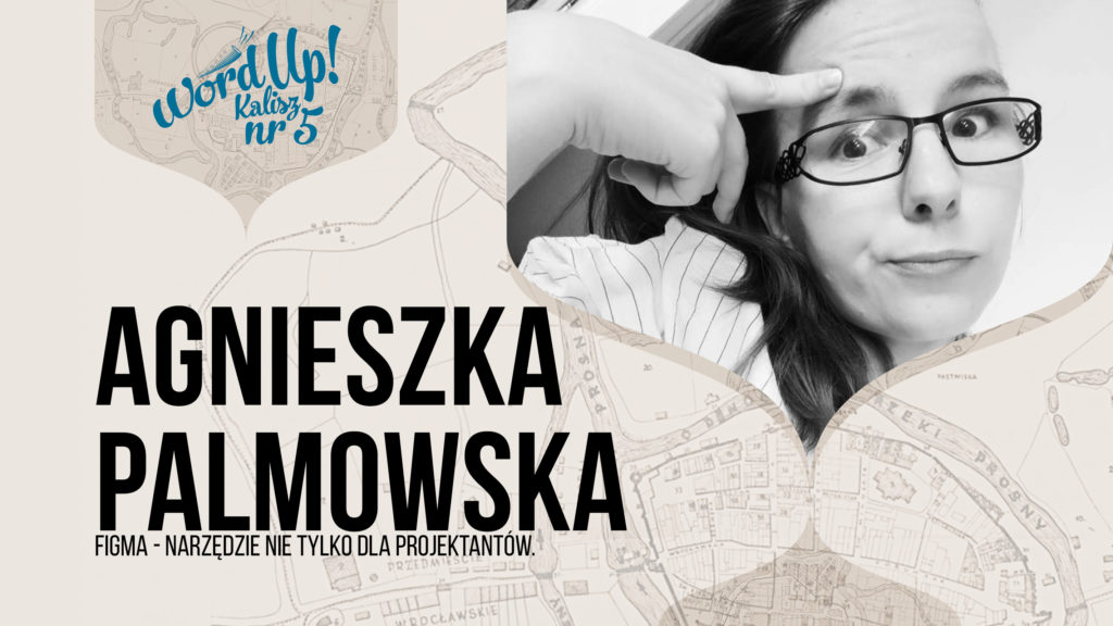Agnieszka Palmowska.  Figma – narzędzie nie tylko dla projektantów.